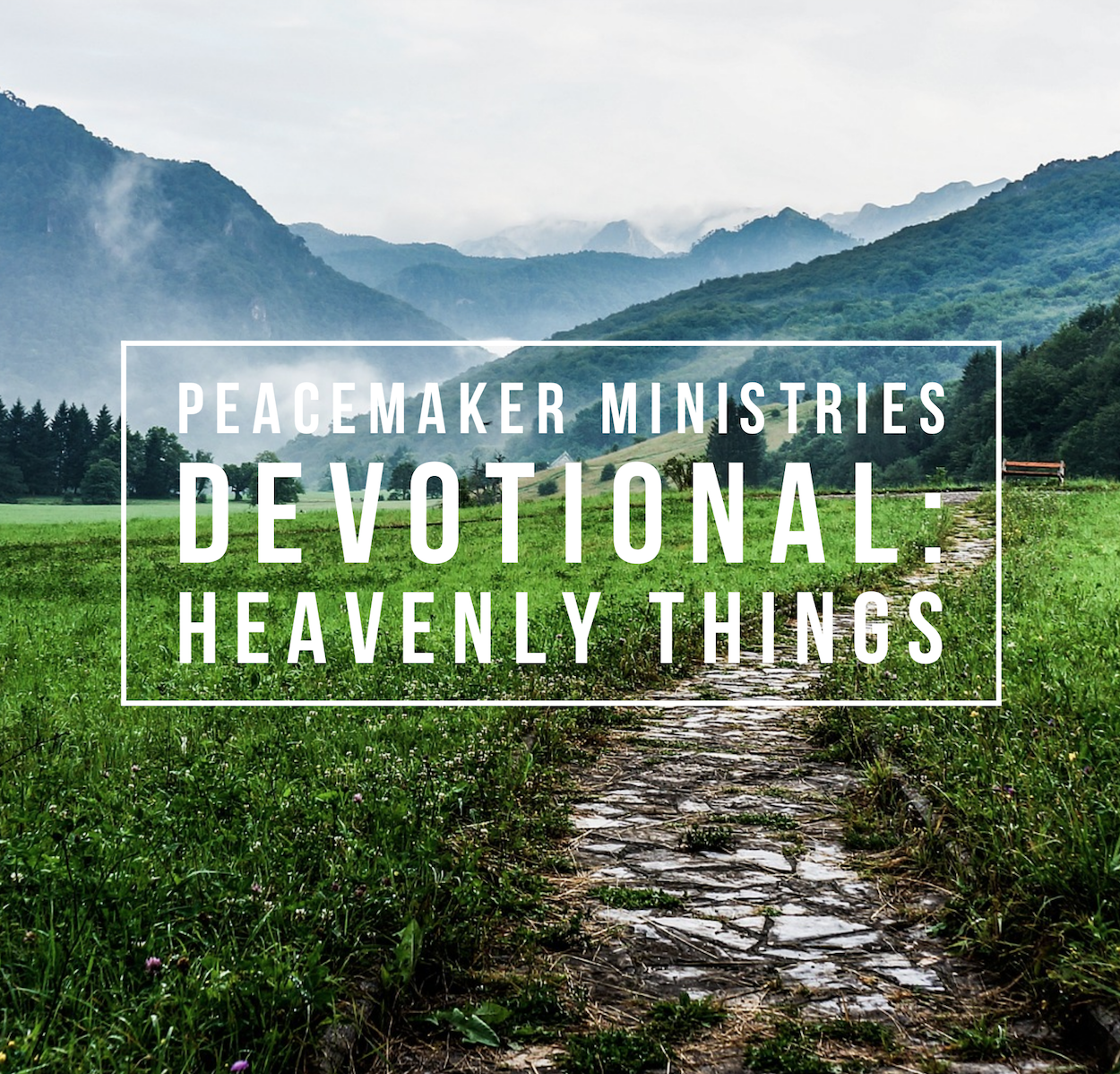 Peacemaker Ministries Devotional: Heavenly Things