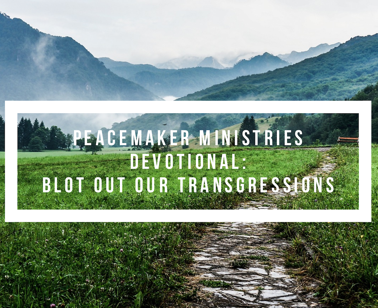 Peacemaker Ministries Devotional: Blot Out Our Transgressions