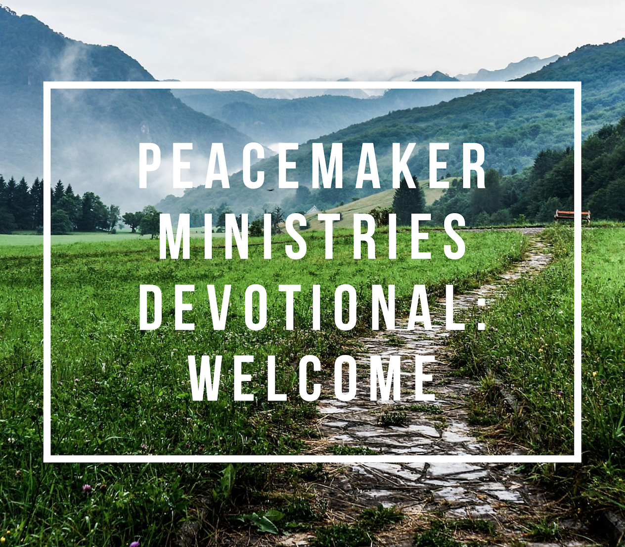 Peacemaker Ministries Devotional: Welcome