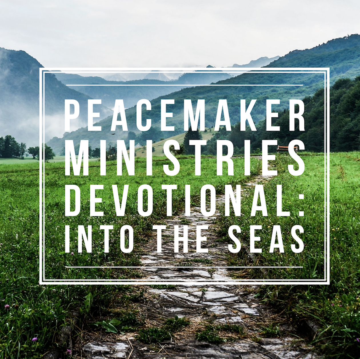 Peacemaker Ministries Devotional: Into The Seas