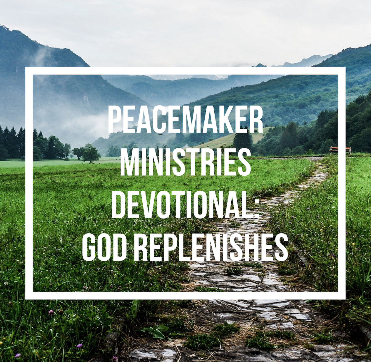 Peacemaker Ministries Devotional: God Replenishes
