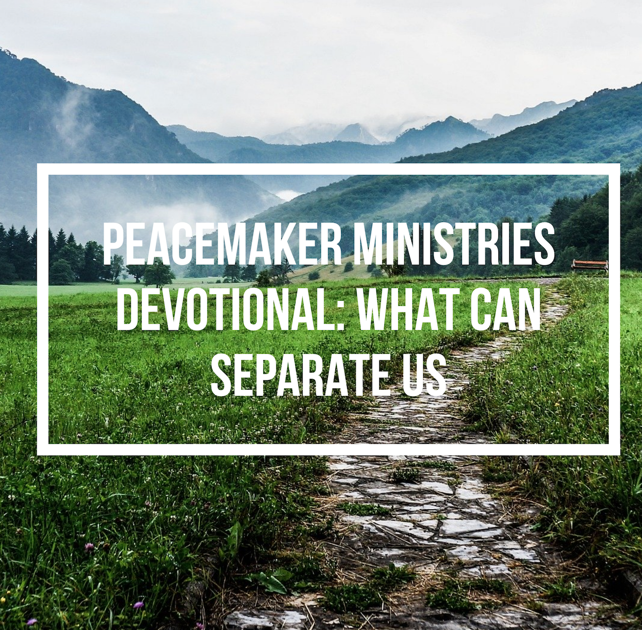Peacemaker Ministries Devotional: What Can Separate Us