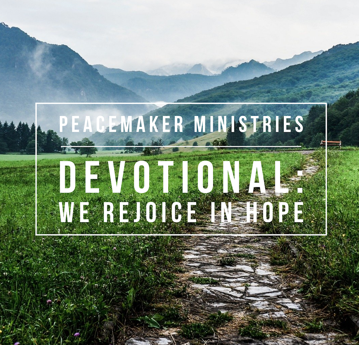 Peacemaker Ministries Devotional: We Rejoice in Hope