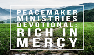 Peacemaker Ministries Devotional: Rich In Mercy