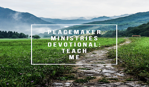 Peacemaker Ministries Devotional: Teach Me