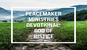 Peacemaker Ministries Devotional: God of Justice