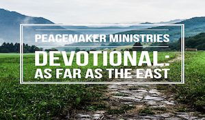 Peacemaker Ministries Devotional: As Far As The East