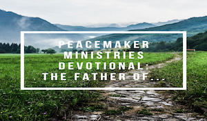 Peacemaker Ministries Devotional: the Father of...
