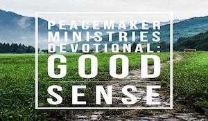 Peacemaker Ministries Devotional: Good Sense