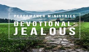 Peacemaker Ministries Devotional: Jealous