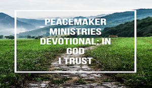 Peacemaker Ministries Devotional: In God I Trust