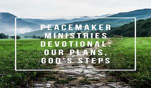 Peacemaker Ministries Devotional: Our Plans, God's Steps