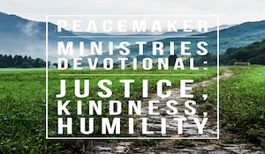 Peacemaker Ministries Devotional: Justice, Kindness, Humility