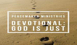 Peacemaker Ministries Devotional: God is Just
