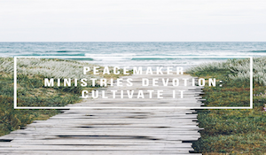 Peacemaker Ministries Devotion: Cultivate It