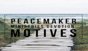 Peacemaker Ministries Devotion: Motives