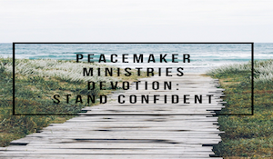 Peacemaker Ministries Devotion: Stand Confident